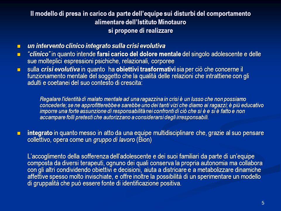 5 Il modello di presa in carico da parte dellequipe sui disturbi del comportamento alimentare dellIstituto Minotauro si propone di realizzare un inter