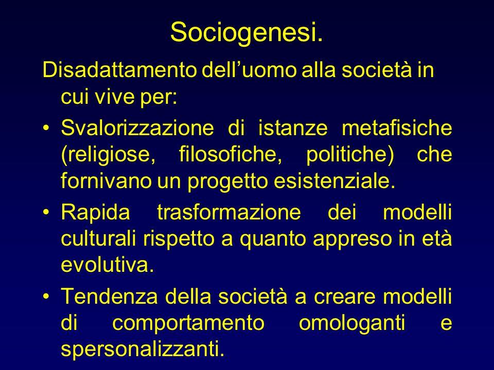 Sociogenesi. Disadattamento delluomo alla società in cui vive per: Svalorizzazione di istanze metafisiche (religiose, filosofiche, politiche) che forn