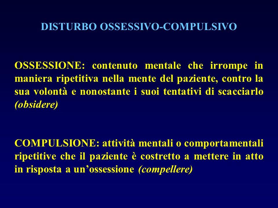 DISTURBO OSSESSIVO-COMPULSIVO OSSESSIONE: contenuto mentale che irrompe in maniera ripetitiva nella mente del paziente, contro la sua volontà e nonost