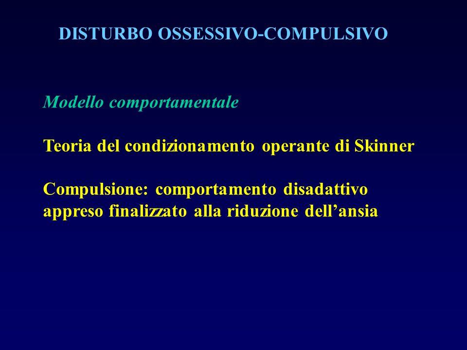 DISTURBO OSSESSIVO-COMPULSIVO Modello comportamentale Teoria del condizionamento operante di Skinner Compulsione: comportamento disadattivo appreso fi