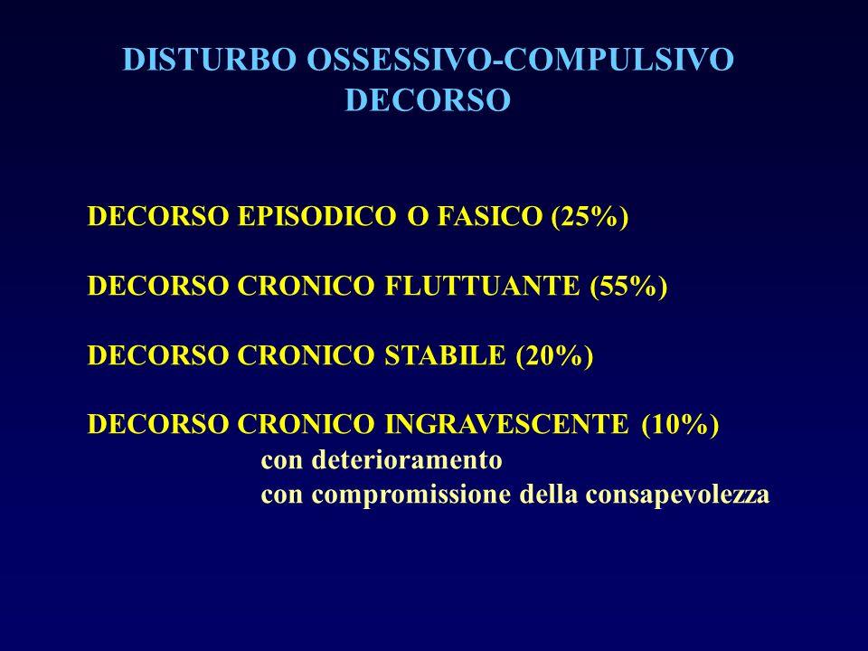 DISTURBO OSSESSIVO-COMPULSIVO DECORSO DECORSO EPISODICO O FASICO (25%) DECORSO CRONICO FLUTTUANTE (55%) DECORSO CRONICO STABILE (20%) DECORSO CRONICO