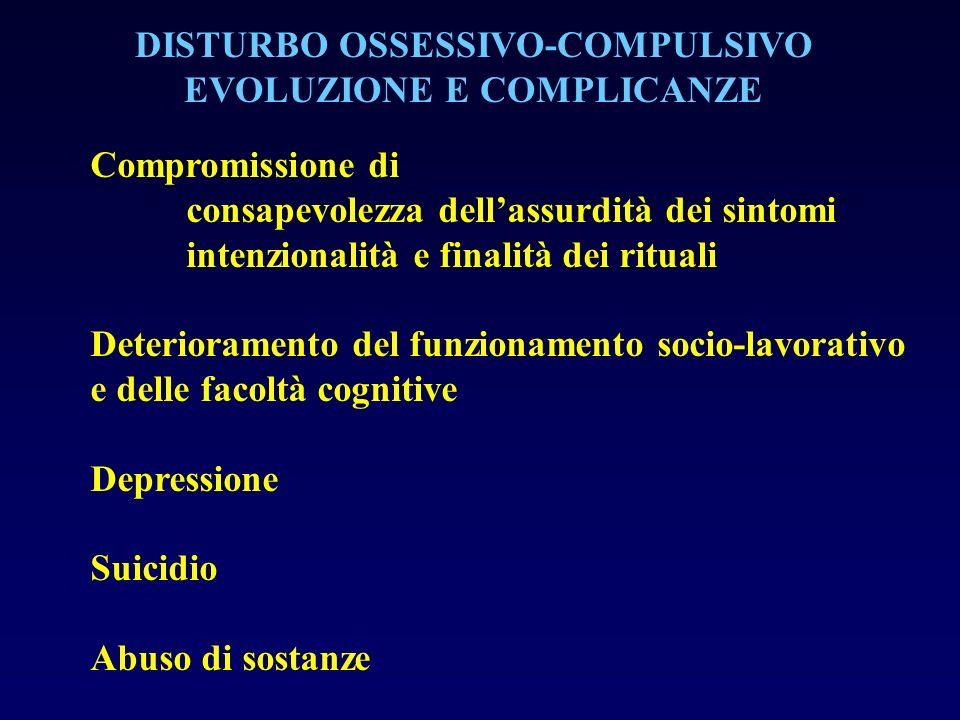 DISTURBO OSSESSIVO-COMPULSIVO EVOLUZIONE E COMPLICANZE Compromissione di consapevolezza dellassurdità dei sintomi intenzionalità e finalità dei ritual