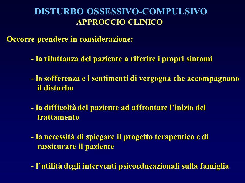 DISTURBO OSSESSIVO-COMPULSIVO APPROCCIO CLINICO Occorre prendere in considerazione: - la riluttanza del paziente a riferire i propri sintomi - la soff