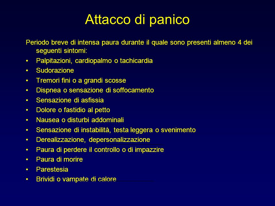 Attacco di panico Periodo breve di intensa paura durante il quale sono presenti almeno 4 dei seguenti sintomi: Palpitazioni, cardiopalmo o tachicardia