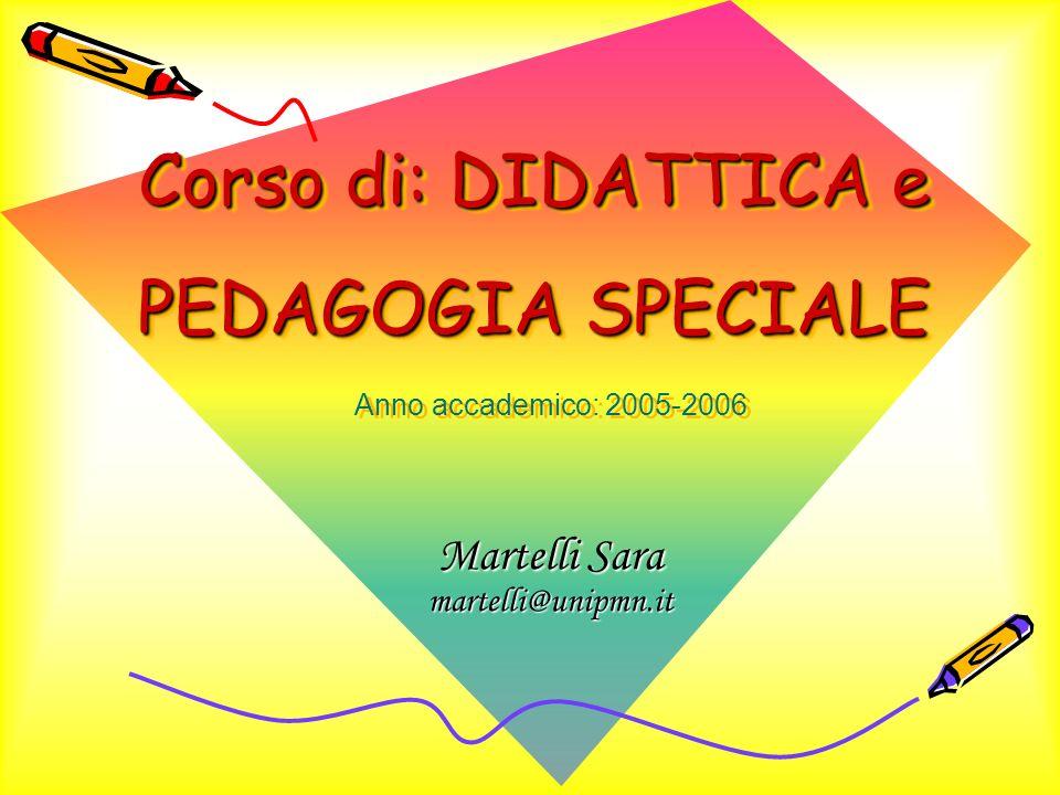 Corso di: DIDATTICA e PEDAGOGIA SPECIALE Martelli Sara martelli@unipmn.it Anno accademico: 2005-2006