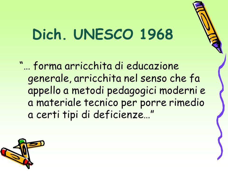 Dich. UNESCO 1968 … forma arricchita di educazione generale, arricchita nel senso che fa appello a metodi pedagogici moderni e a materiale tecnico per