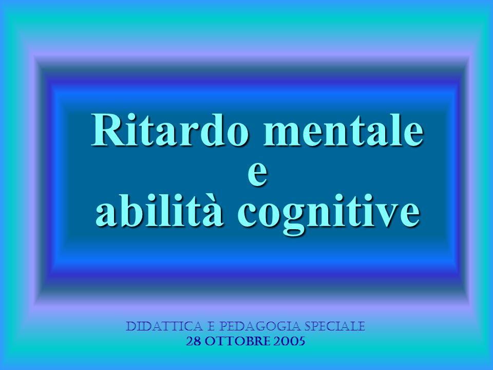Ritardo mentale e abilità cognitive Didattica e Pedagogia Speciale 28 ottobre 2005