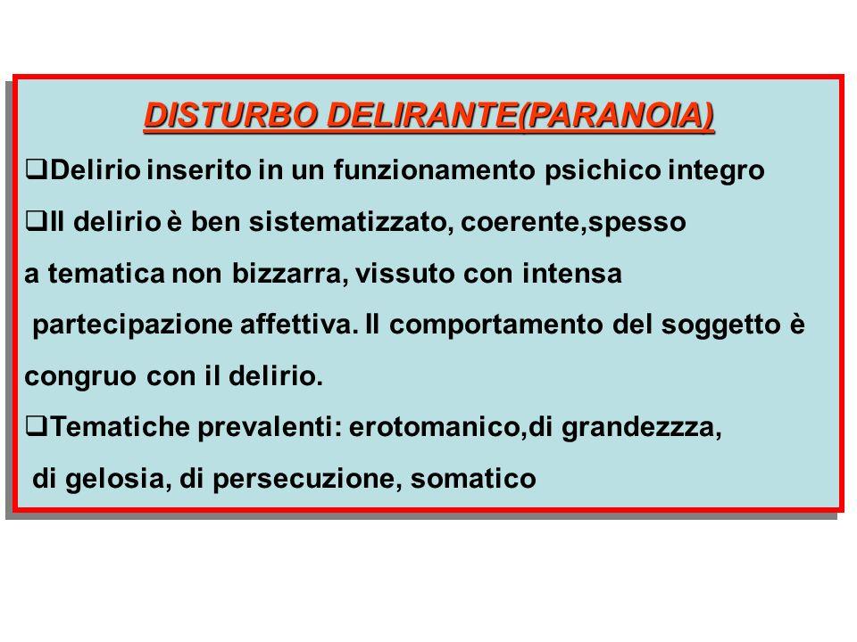 DISTURBO DELIRANTE(PARANOIA) Delirio inserito in un funzionamento psichico integro Il delirio è ben sistematizzato, coerente,spesso a tematica non biz