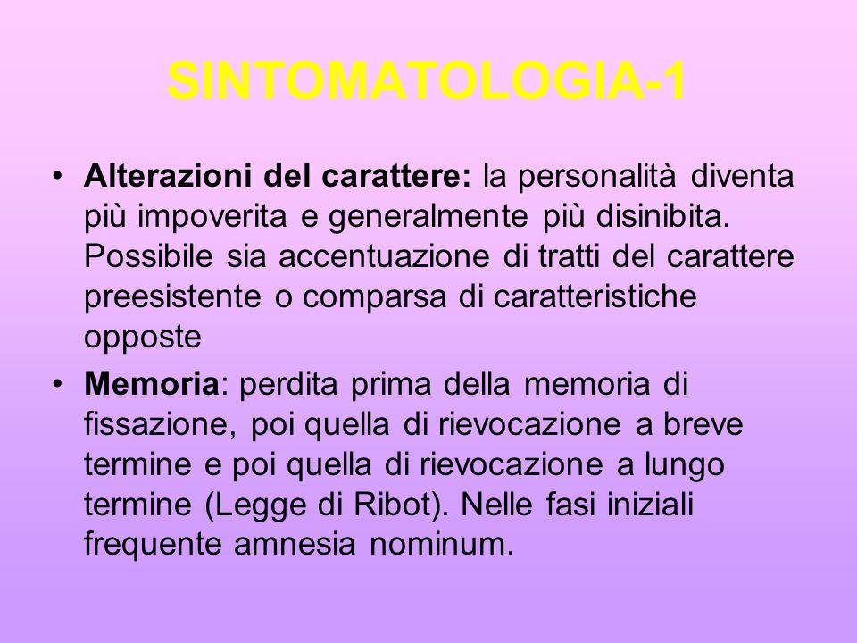 SINTOMATOLOGIA-1 Alterazioni del carattere: la personalità diventa più impoverita e generalmente più disinibita. Possibile sia accentuazione di tratti