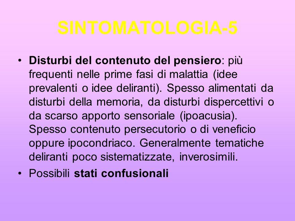 SINTOMATOLOGIA-5 Disturbi del contenuto del pensiero: più frequenti nelle prime fasi di malattia (idee prevalenti o idee deliranti). Spesso alimentati