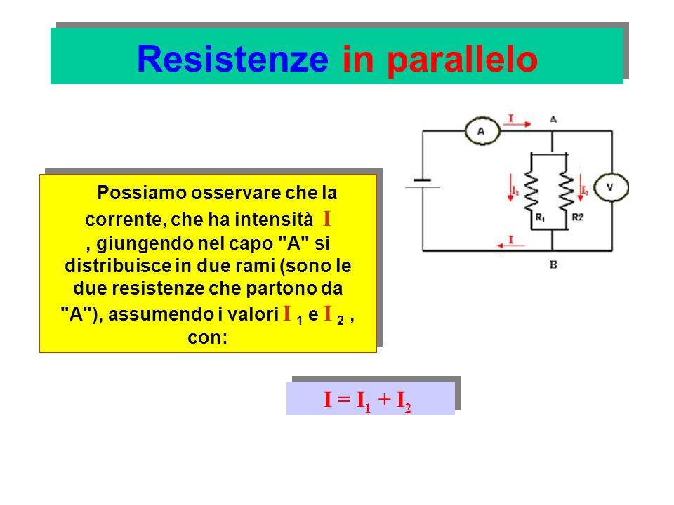 Resistenze in parallelo Questa osservazione è molto importante e prende il nome di primo principio di Kirchhoff o regola dei nodi.