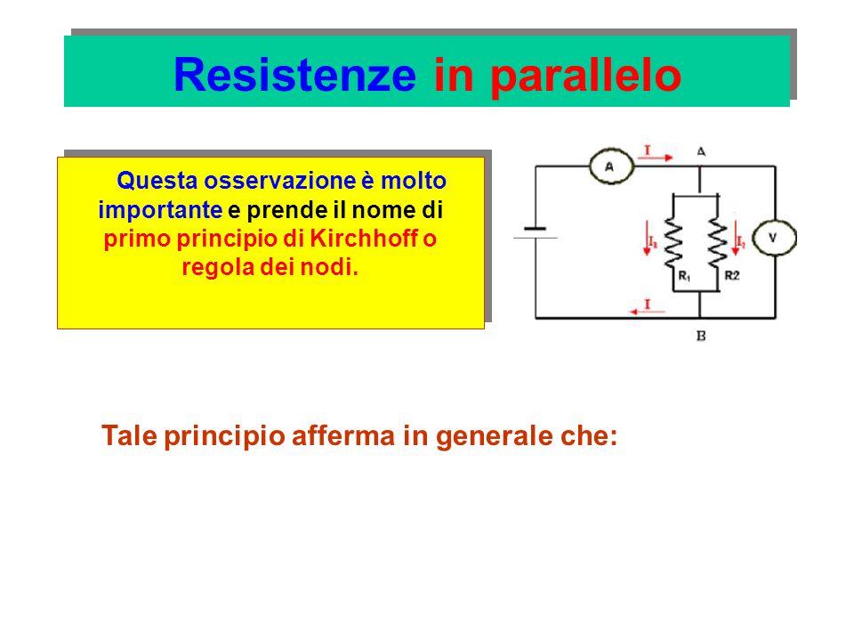 Resistenze in parallelo Kirchhoff Se nel punto A convergono due o pi ù conduttori (resistenze), la somma delle intensit à delle correnti che arrivano è uguale alla somma dell intensit à delle correnti che si dipartono.