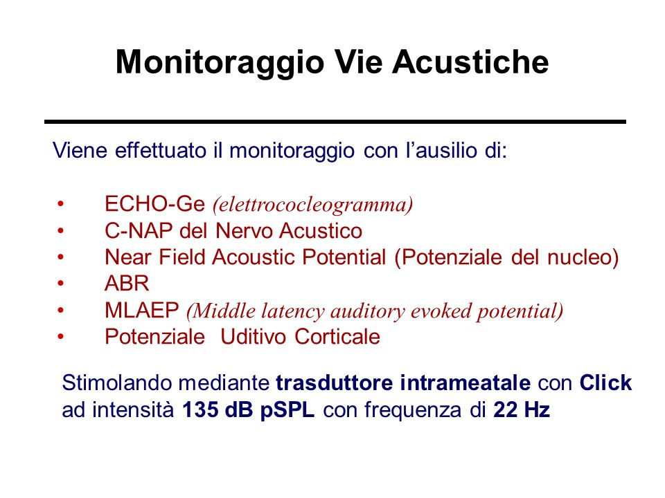 Monitoraggio Vie Acustiche Viene effettuato il monitoraggio con lausilio di: ECHO-Ge (elettrococleogramma) C-NAP del Nervo Acustico Near Field Acousti