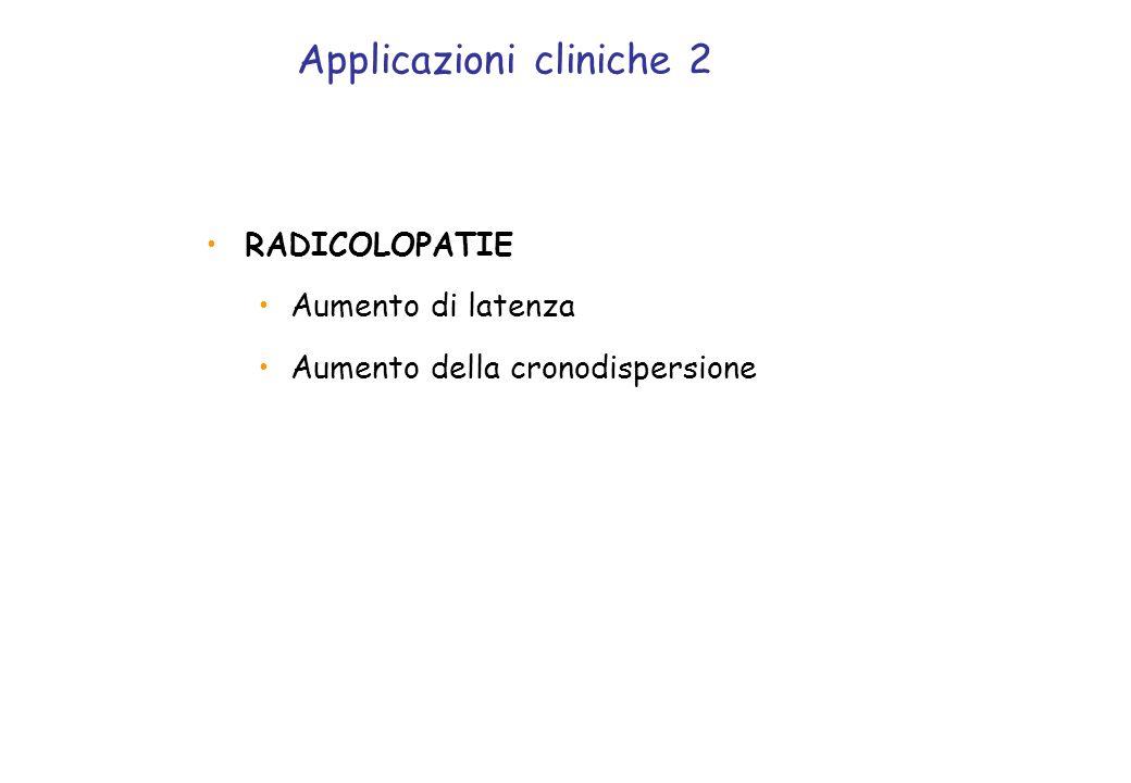 RADICOLOPATIE Aumento di latenza Aumento della cronodispersione Applicazioni cliniche 2