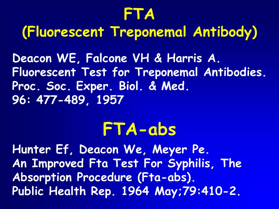 FTA (Fluorescent Treponemal Antibody) Deacon WE, Falcone VH & Harris A. Fluorescent Test for Treponemal Antibodies. Proc. Soc. Exper. Biol. & Med. 96: