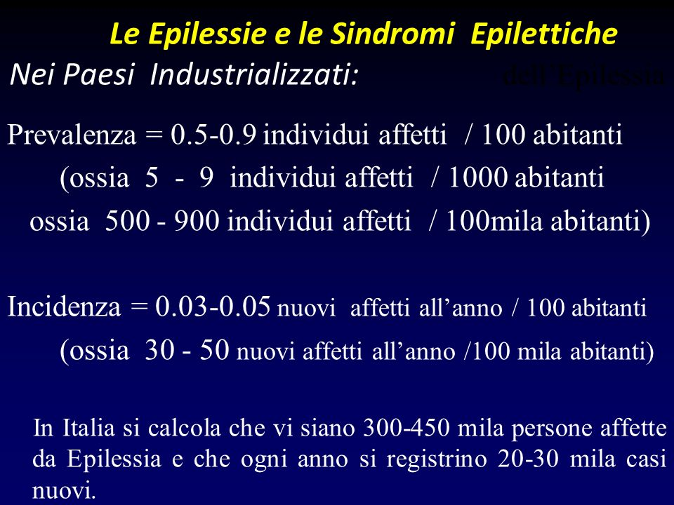Le Epilessie e le Sindromi Epilettiche Nei Paesi Industrializzati: dellEpilessia Prevalenza = 0.5-0.9 individui affetti / 100 abitanti (ossia 5 - 9 in
