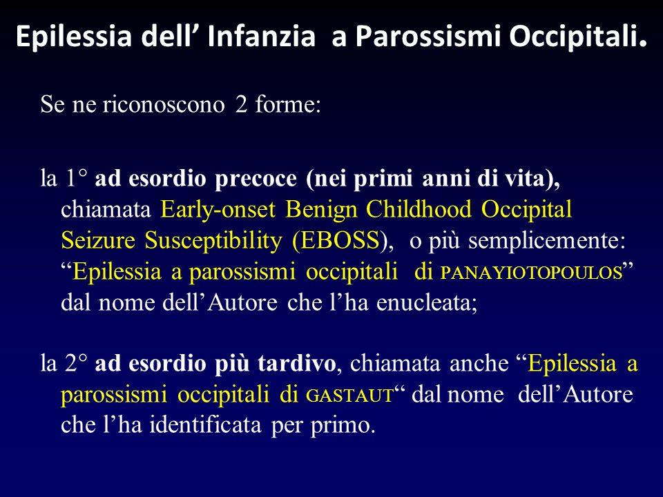 Epilessia dell Infanzia a Parossismi Occipitali. Se ne riconoscono 2 forme: la 1° ad esordio precoce (nei primi anni di vita), chiamata Early-onset Be