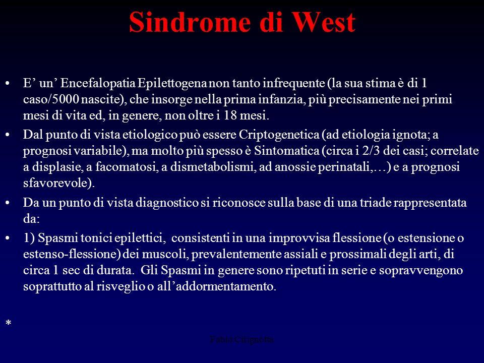 Sindrome di West E un Encefalopatia Epilettogena non tanto infrequente (la sua stima è di 1 caso/5000 nascite), che insorge nella prima infanzia, più