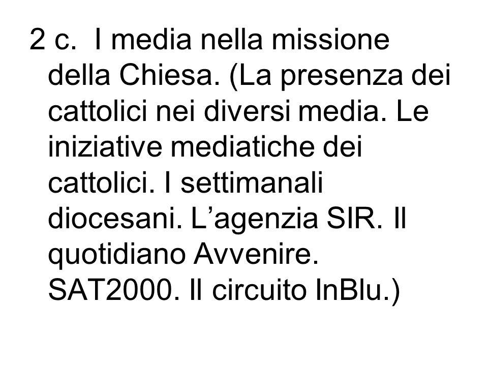 2 c. I media nella missione della Chiesa. (La presenza dei cattolici nei diversi media. Le iniziative mediatiche dei cattolici. I settimanali diocesan