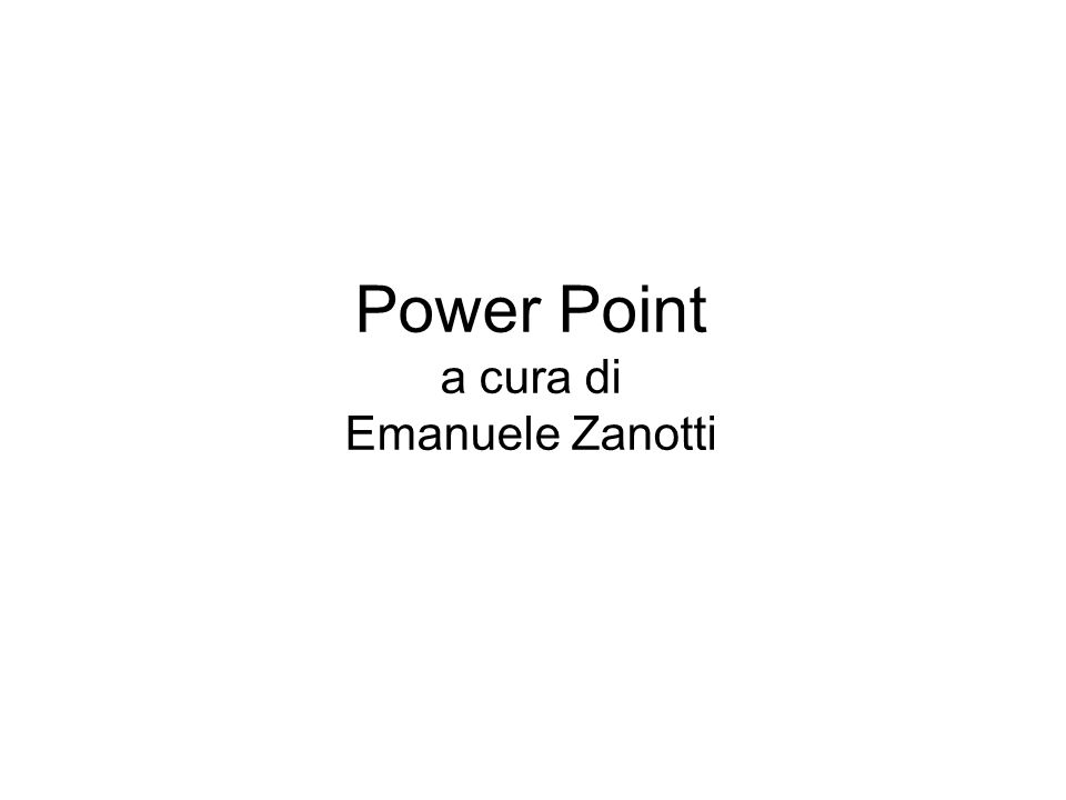 Power Point a cura di Emanuele Zanotti