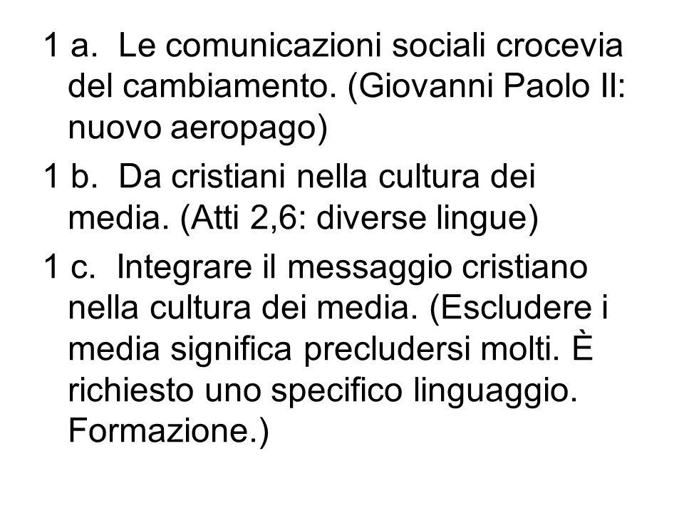 1 a. Le comunicazioni sociali crocevia del cambiamento. (Giovanni Paolo II: nuovo aeropago) 1 b. Da cristiani nella cultura dei media. (Atti 2,6: dive