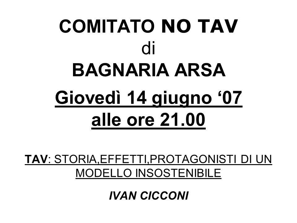 COMITATO NO TAV di BAGNARIA ARSA Giovedì 14 giugno 07 alle ore 21.00 TAV: STORIA,EFFETTI,PROTAGONISTI DI UN MODELLO INSOSTENIBILE IVAN CICCONI