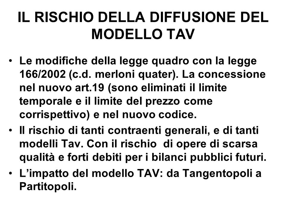 IL RISCHIO DELLA DIFFUSIONE DEL MODELLO TAV Le modifiche della legge quadro con la legge 166/2002 (c.d.