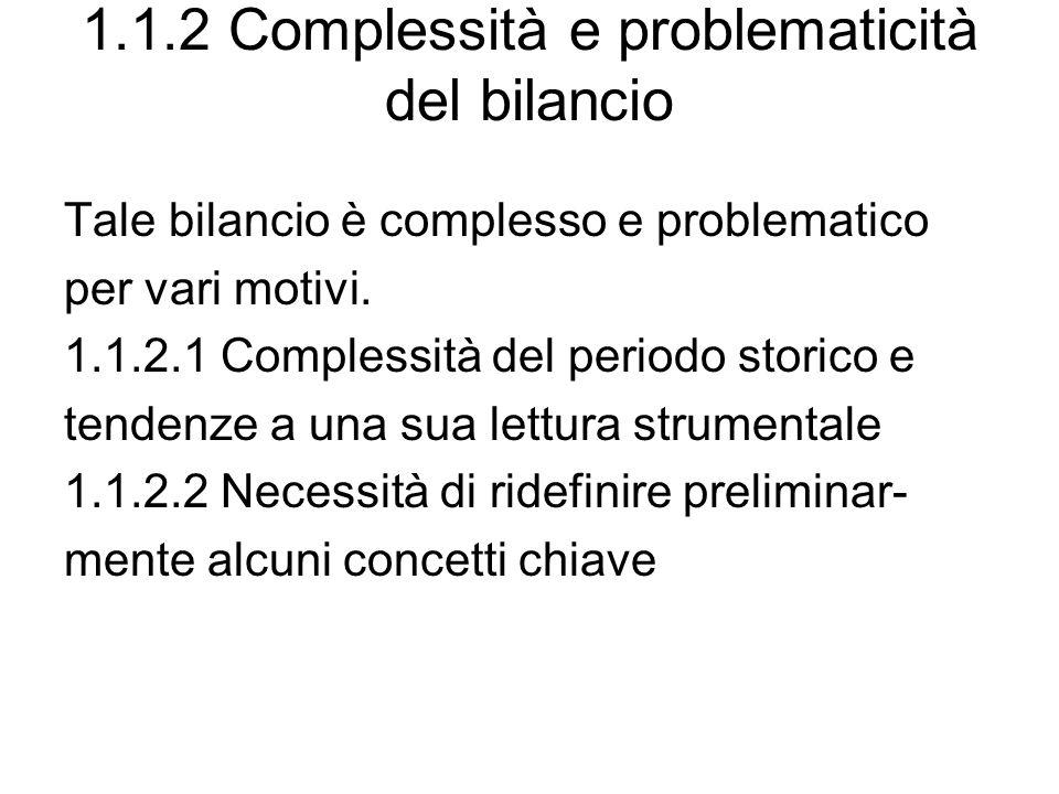 1.1.2 Complessità e problematicità del bilancio Tale bilancio è complesso e problematico per vari motivi. 1.1.2.1 Complessità del periodo storico e te
