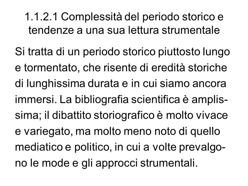1.1.2.1 Complessità del periodo storico e tendenze a una sua lettura strumentale Si tratta di un periodo storico piuttosto lungo e tormentato, che ris