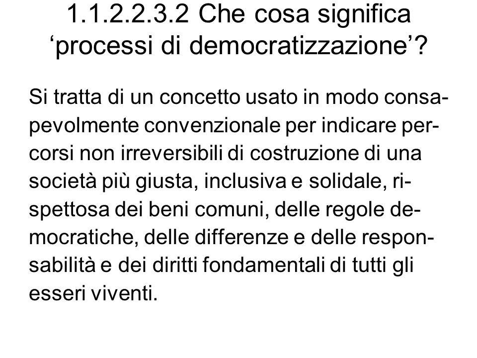 1.1.2.2.3.2 Che cosa significa processi di democratizzazione.