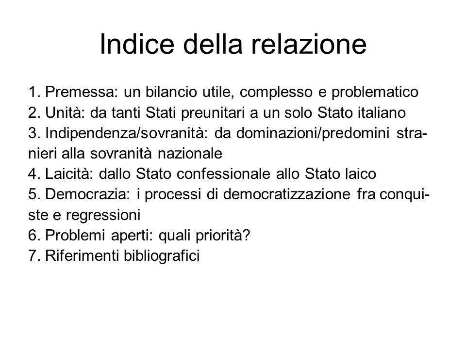 Indice della relazione 1. Premessa: un bilancio utile, complesso e problematico 2. Unità: da tanti Stati preunitari a un solo Stato italiano 3. Indipe