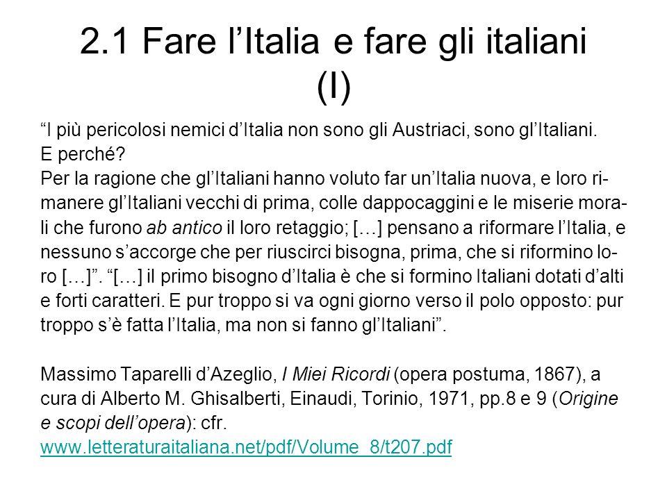 2.1 Fare lItalia e fare gli italiani (I) I più pericolosi nemici dItalia non sono gli Austriaci, sono glItaliani.