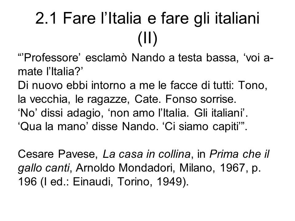 2.1 Fare lItalia e fare gli italiani (II) Professore esclamò Nando a testa bassa, voi a- mate lItalia? Di nuovo ebbi intorno a me le facce di tutti: T