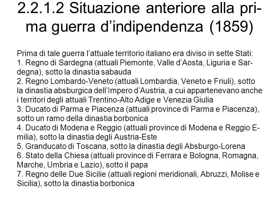 2.2.1.2 Situazione anteriore alla pri- ma guerra dindipendenza (1859) Prima di tale guerra lattuale territorio italiano era diviso in sette Stati: 1.