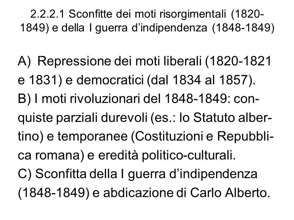 2.2.2.1 Sconfitte dei moti risorgimentali (1820- 1849) e della I guerra dindipendenza (1848-1849) A)Repressione dei moti liberali (1820-1821 e 1831) e democratici (dal 1834 al 1857).