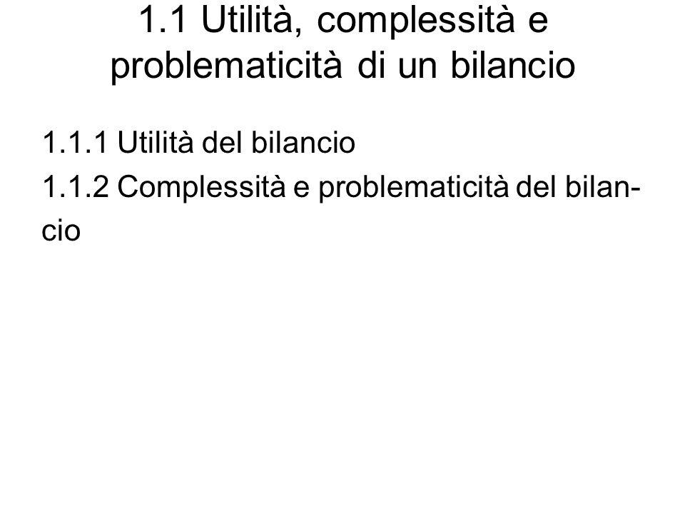 1.1 Utilità, complessità e problematicità di un bilancio 1.1.1 Utilità del bilancio 1.1.2 Complessità e problematicità del bilan- cio