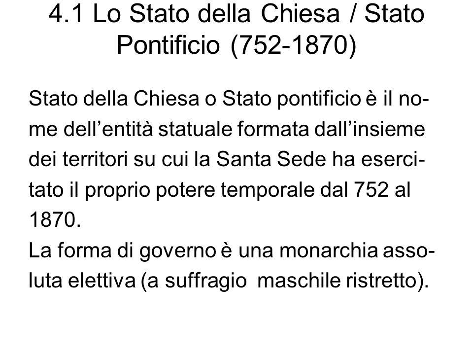 4.1 Lo Stato della Chiesa / Stato Pontificio (752-1870) Stato della Chiesa o Stato pontificio è il no- me dellentità statuale formata dallinsieme dei