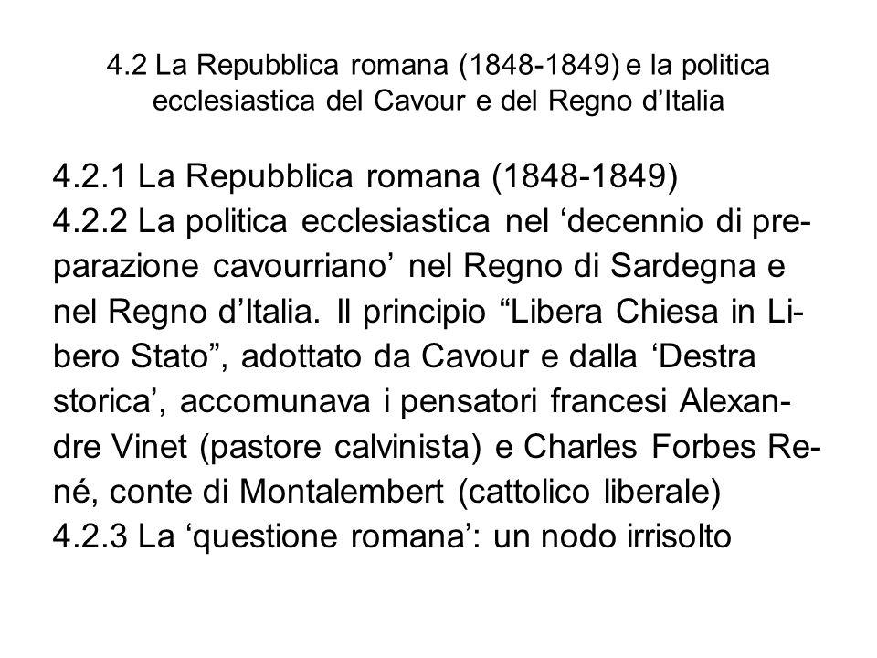 4.2 La Repubblica romana (1848-1849) e la politica ecclesiastica del Cavour e del Regno dItalia 4.2.1 La Repubblica romana (1848-1849) 4.2.2 La politi