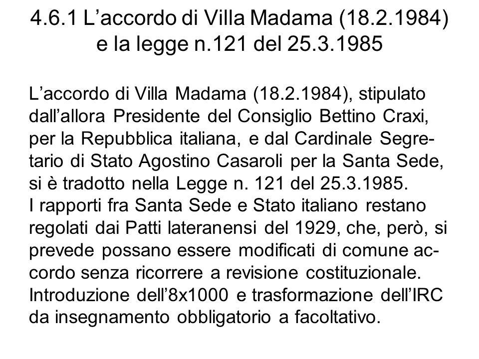 4.6.1 Laccordo di Villa Madama (18.2.1984) e la legge n.121 del 25.3.1985 Laccordo di Villa Madama (18.2.1984), stipulato dallallora Presidente del Co