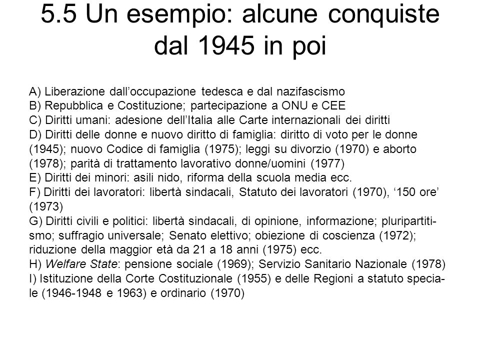 5.5 Un esempio: alcune conquiste dal 1945 in poi A) Liberazione dalloccupazione tedesca e dal nazifascismo B) Repubblica e Costituzione; partecipazion