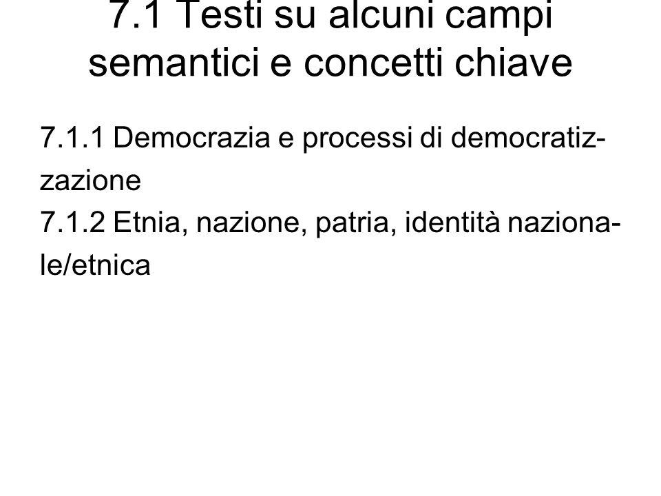7.1 Testi su alcuni campi semantici e concetti chiave 7.1.1 Democrazia e processi di democratiz- zazione 7.1.2 Etnia, nazione, patria, identità naziona- le/etnica