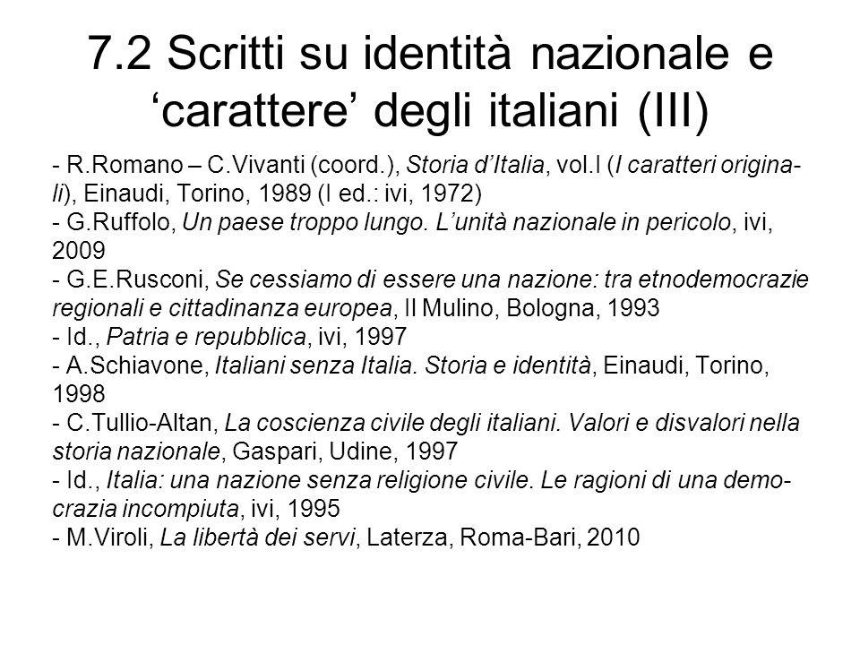 7.2 Scritti su identità nazionale e carattere degli italiani (III) - R.Romano – C.Vivanti (coord.), Storia dItalia, vol.I (I caratteri origina- li), Einaudi, Torino, 1989 (I ed.: ivi, 1972) - G.Ruffolo, Un paese troppo lungo.