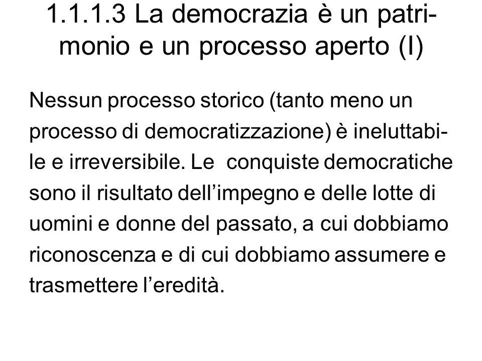 1.1.1.3 La democrazia è un patri- monio e un processo aperto (I) Nessun processo storico (tanto meno un processo di democratizzazione) è ineluttabi- le e irreversibile.
