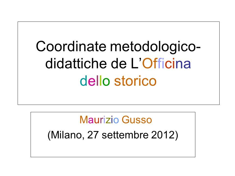 Coordinate metodologico- didattiche de LOfficina dello storico Maurizio Gusso (Milano, 27 settembre 2012)