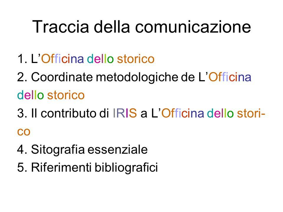 Traccia della comunicazione 1. LOfficina dello storico 2. Coordinate metodologiche de LOfficina dello storico 3. Il contributo di IRIS a LOfficina del