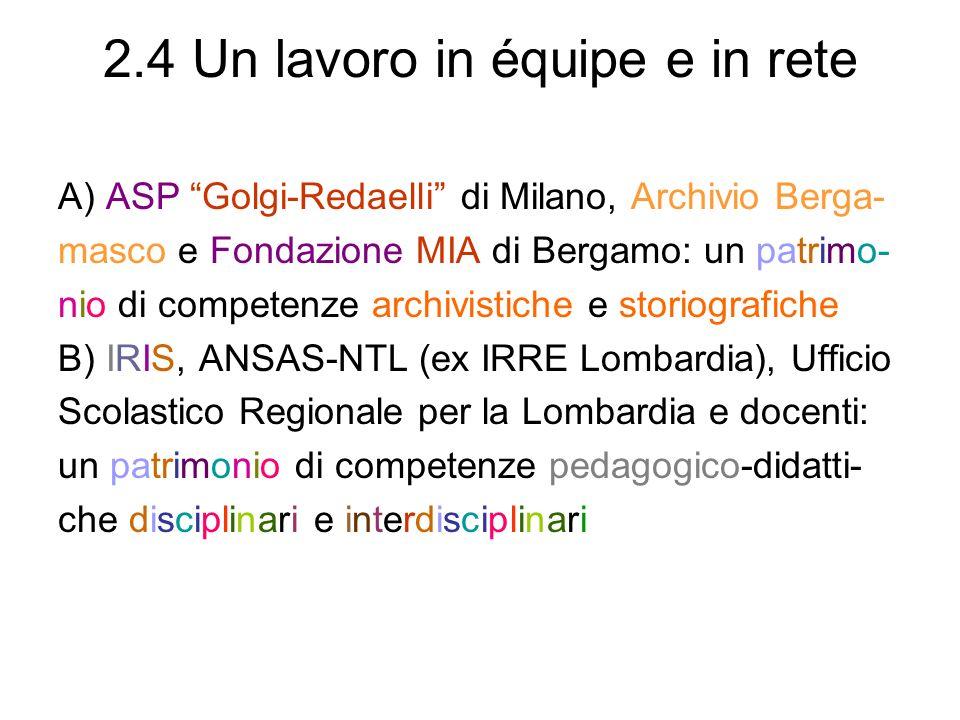 2.4 Un lavoro in équipe e in rete A) ASP Golgi-Redaelli di Milano, Archivio Berga- masco e Fondazione MIA di Bergamo: un patrimo- nio di competenze ar