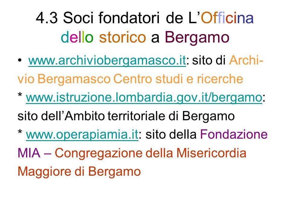 4.3 Soci fondatori de LOfficina dello storico a Bergamo www.archiviobergamasco.it: sito di Archi-www.archiviobergamasco.it vio Bergamasco Centro studi