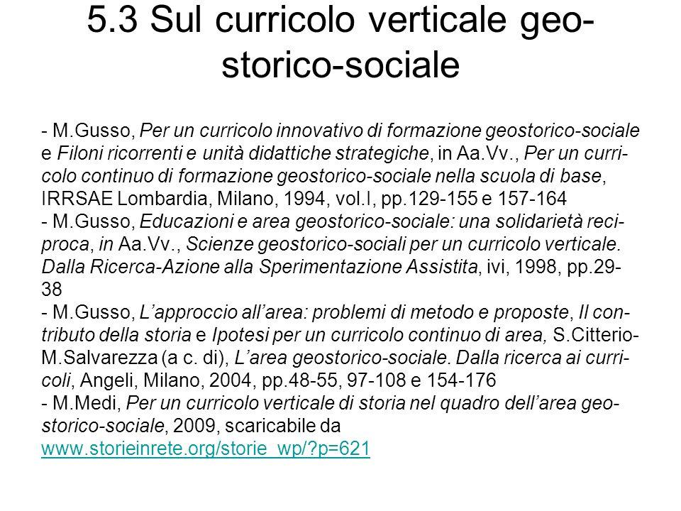 5.3 Sul curricolo verticale geo- storico-sociale - M.Gusso, Per un curricolo innovativo di formazione geostorico-sociale e Filoni ricorrenti e unità d