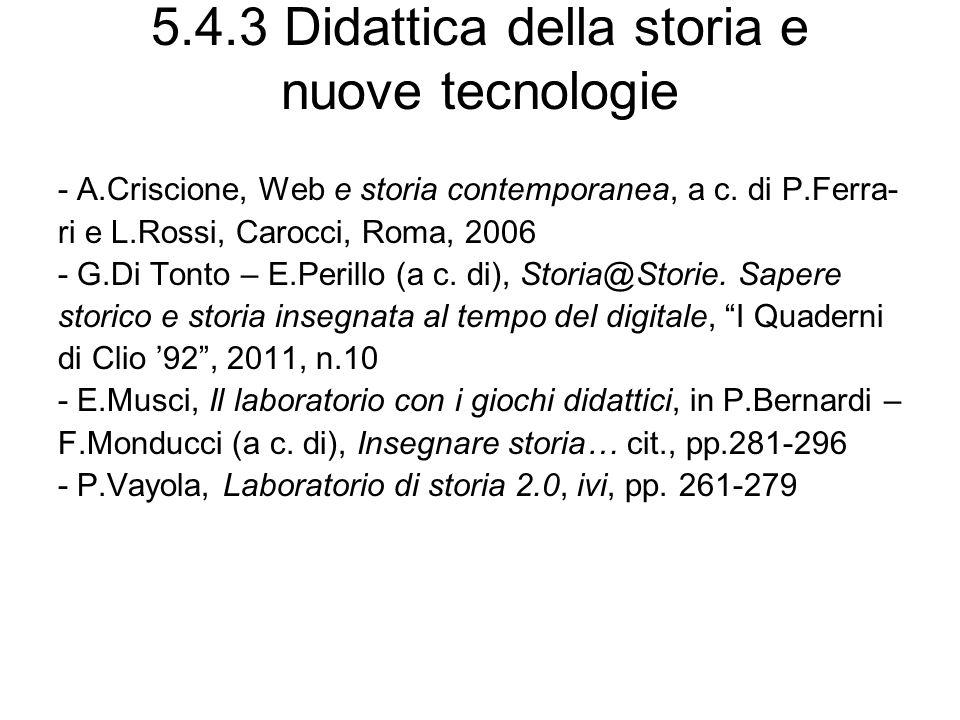 5.4.3 Didattica della storia e nuove tecnologie - A.Criscione, Web e storia contemporanea, a c. di P.Ferra- ri e L.Rossi, Carocci, Roma, 2006 - G.Di T