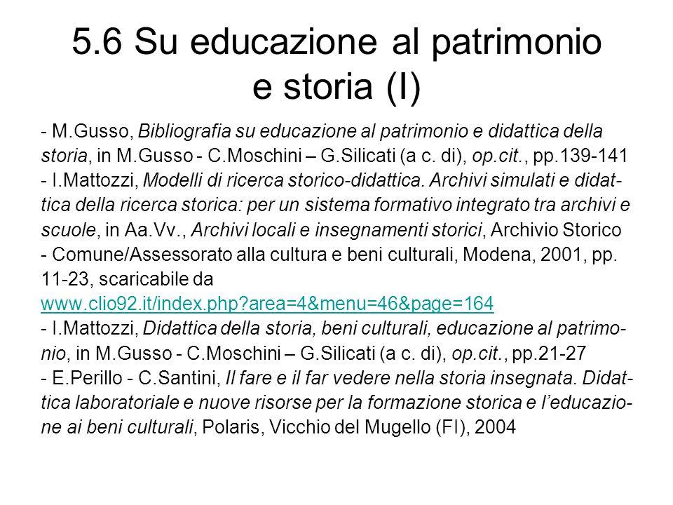 5.6 Su educazione al patrimonio e storia (I) - M.Gusso, Bibliografia su educazione al patrimonio e didattica della storia, in M.Gusso - C.Moschini – G